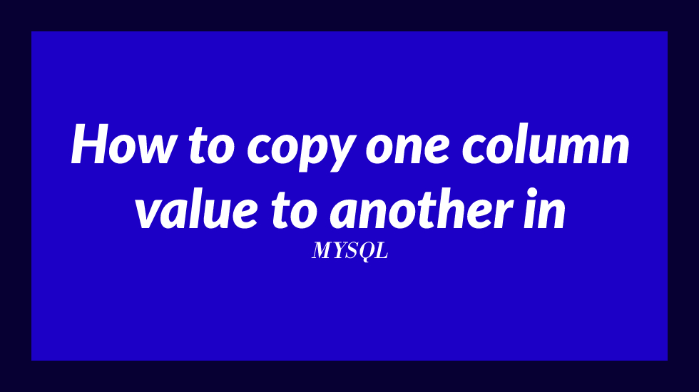 how to copy one column value to another in mysql | copy one column to another in mysql